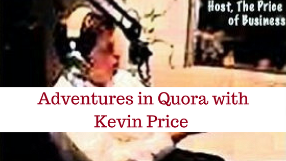 Adventures in Quora with Kevin Price